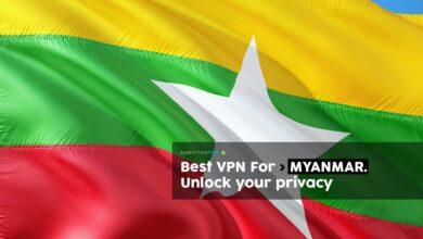 Photo of La mejor VPN para Myanmar: proteja la privacidad y oculte su historial en línea